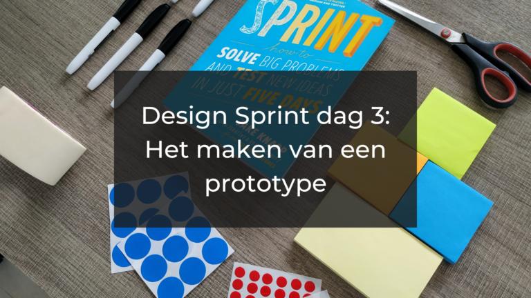 Design Sprint dag 3: het maken van een prototype