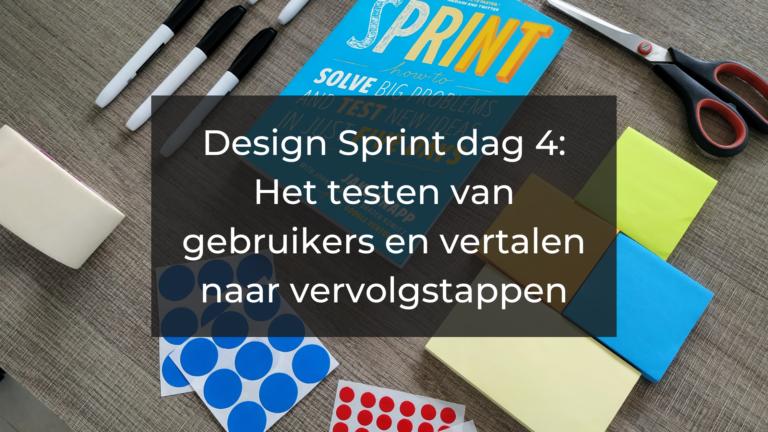 Design Sprint dag 4: Het testen van gebruikers en vertalen naar vervolgstappen